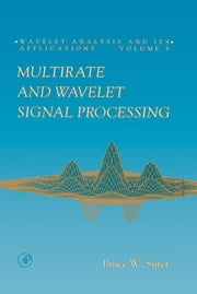 Multirate and Wavelet Signal Processing ebook by Bruce W. Suter