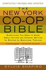 The New York Co-op Bible - Everything You Need to Know About Co-ops and Condos: Getting In, Staying In, Surviving, Thriving ebook by Sylvia Shapiro
