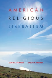 American Religious Liberalism ebook by Leigh E. Schmidt,Sally M. Promey