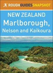 Rough Guides Snapshot New Zealand: Marlborough, Nelson and Kaikoura ebook by Rough Guides