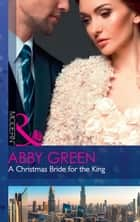 A Christmas Bride For The King (Mills & Boon Modern) (Rulers of the Desert, Book 2) ebook by Abby Green