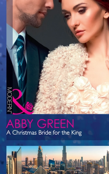 A Christmas Bride For The King (Mills & Boon Modern) (Rulers of the Desert, Book 2) ekitaplar by Abby Green