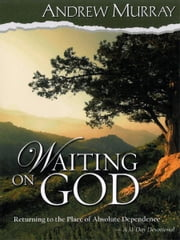 Waiting on God - Returning to the Place of Absolute Dependence ebook by Andrew Murray