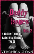 Daddy Issues - Volume 2 - 4 Erotic Tales of Father/Daughter Taboo ebook by Veronica Sloan