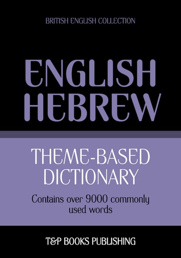 Theme-based dictionary British English-Hebrew - 9000 words eBook by Andrey Taranov