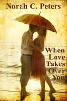 When Love Takes Over You ebook by Norah C. Peters