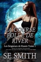 La Course folle de River - Les Seigneurs de Kassis Tome 1 ebook by S.E. Smith