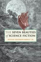 The Seven Beauties of Science Fiction ebook by Istvan Csicsery-Ronay Jr.
