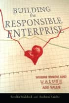 Building the Responsible Enterprise ebook by Sandra Waddock,Andreas Rasche