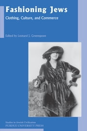 Fashioning Jews - Clothing, Culture, and Commerce ebook by Leonard J. Greenspoon