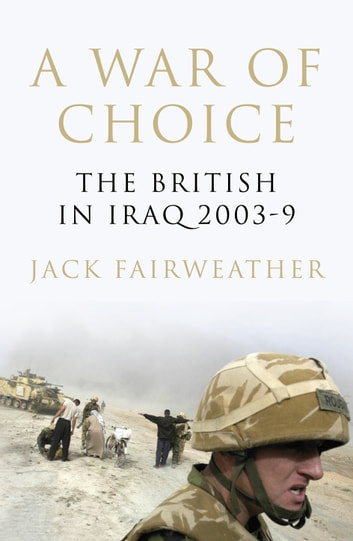 A War of Choice - The British in Iraq 2003-9 ebook by Jack Fairweather