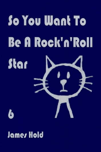 So You Want To Be A Rock'n'Roll Star ebook by James Hold