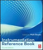 Instrumentation Reference Book ebook by Walt Boyes, Principal in Spitzer and Boyes, LLC