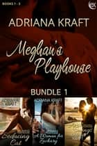 Meghan's Playhouse Bundle 1 ebook by Adriana Kraft