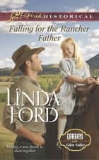 Falling for the Rancher Father (Mills & Boon Love Inspired Historical) (Cowboys of Eden Valley, Book 6) ebook by Linda Ford