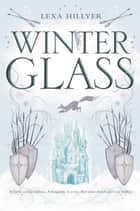 Winter Glass ebook by Lexa Hillyer