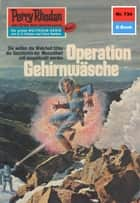 "Perry Rhodan 734: Operation Gehirnwäsche (Heftroman) - Perry Rhodan-Zyklus ""Aphilie"" ebook by Kurt Mahr"
