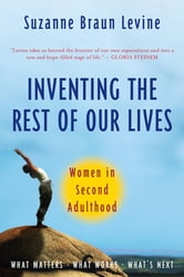 Inventing the Rest of Our Lives - Women in Second Adulthood ebook by Suzanne Braun Levine