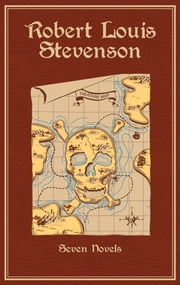 Robert Louis Stevenson - Seven Novels ebook by Robert Louis Stevenson,Michael A. Cramer