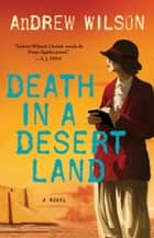 Death in a Desert Land - A Novel ebook by Andrew Wilson