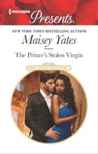 The Prince's Stolen Virgin - A Passionate Fairy Tale Royal Romance ebook by Maisey Yates