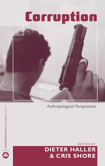 Corruption - Anthropological Perspectives ebook by