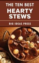 The Ten Best Hearty Stews ebook by Big Ideas Press
