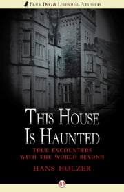 This House Is Haunted - True Encounters with the World Beyond ebook by Hans Holzer