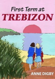 FIRST TERM AT TREBIZON ebook by ANNE DIGBY