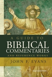A Guide to Biblical Commentaries and Reference Works - 10th Edition ebook by John F. Evans
