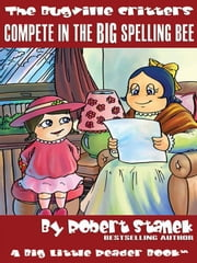Complete in the Big Spelling Bee. a Bugville Critters Picture Book! ebook by Stanek, Robert
