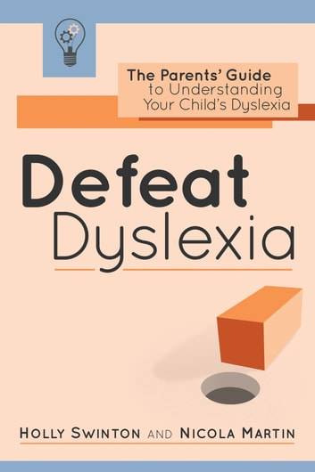 Defeat Dyslexia! - The Parents' Guide to Understanding Your Child's Dyslexia ebook by Holly Swinton,Nicola Martin