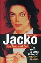 Jacko, His Rise and Fall - The Social and Sexual History of Michael Jackson ebook by Darwin Porter