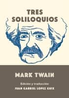 Tres soliloquios ebook by Mark Twain, Juan Gabriel López Guix