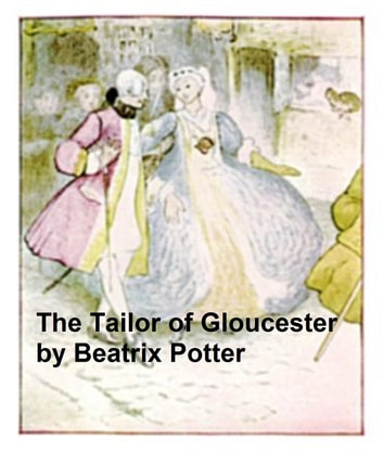 The Tailor of Gloucester, Illustrated ebook by Beatrix Potter