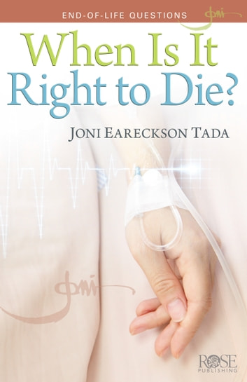 When is it Right to Die? ebook by Joni Eareckson Tada