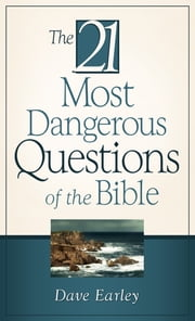 The 21 Most Dangerous Questions Of The Bible ebook by Dave Earley