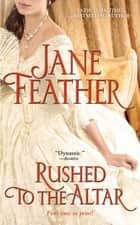 Rushed to the Altar ebook door Jane Feather