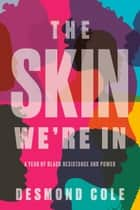 The Skin We're In - A Year of Black Resistance and Power eBook by Desmond Cole