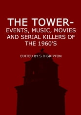 The Tower: Events, Music, Movies and Serial Killers Of The 1960's ebook by S.D. Gripton