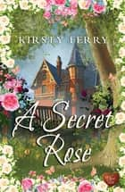 A Secret Rose ebook by Kirsty Ferry