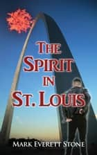 The Spirit in St. Louis ebook by Mark Everett Stone