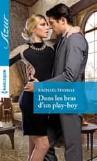Dans les bras d'un play-boy ebook by Rachael Thomas