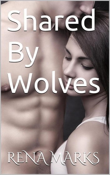 Shared By Wolves ebook by Rena Marks