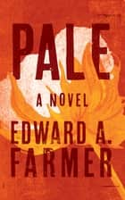 Pale - A Novel ebook by Edward A. Farmer