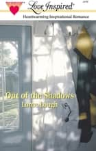 Out of the Shadows (Mills & Boon Love Inspired) eBook by Loree Lough