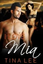 Erotica: I Love Mia ebook by Tina Lee