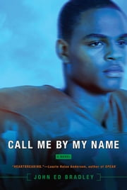 Call Me By My Name ebook by John Ed Bradley