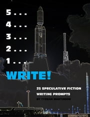 5 . . . 4 . . . 3 . . . 2 . . . 1 . . . Write! ebook by Tyrean Martinson
