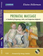 Prenatal Massage - A Textbook of Pregnancy, Labor, and Postpartum Bodywork ebook by Elaine Stillerman